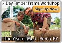 7 Day Timber Frame Workshop - sign up now, The year of Mud | Berea, KY